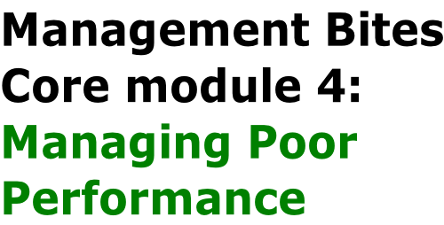 Management Bites Core module 4:  Managing Poor  Performance